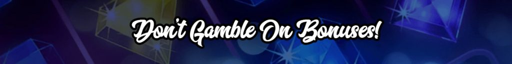 Don't Gamble On Bonuses banner