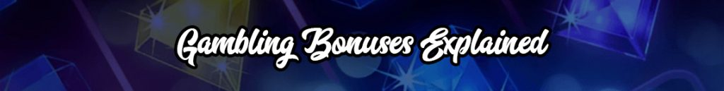 Gambling Bonuses Explained Banner