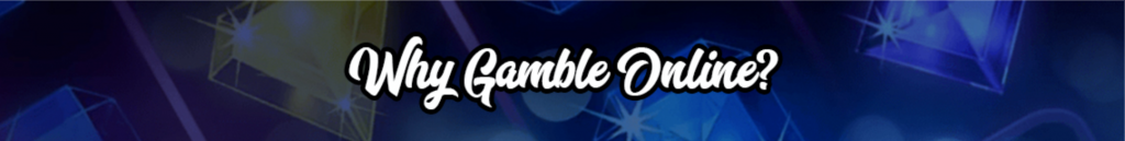 Why Gamble Online? Banner